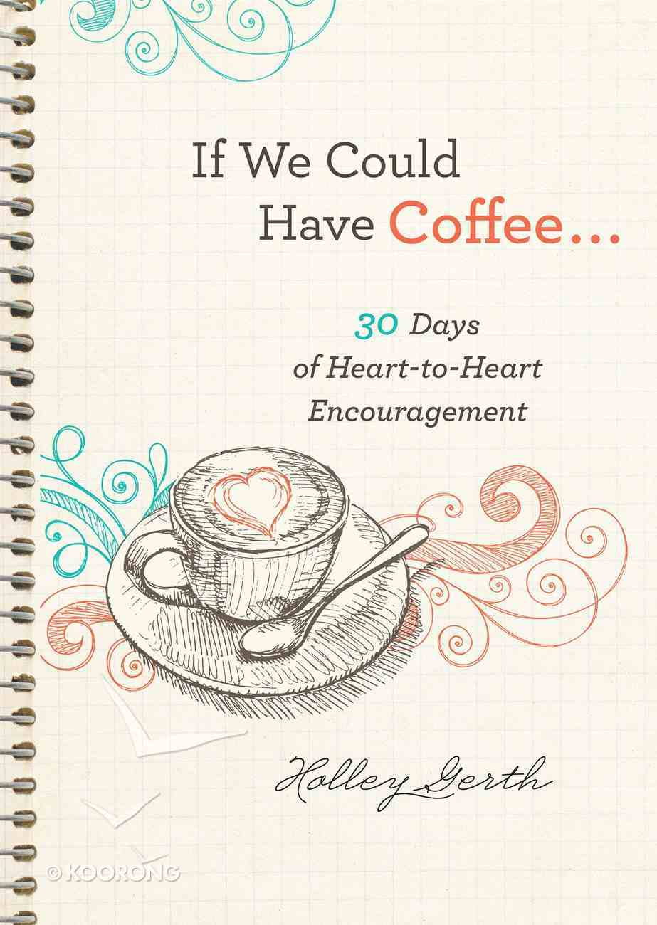 If We Could Have Coffee...: 30 Days of Heart-To-Heart Encouragement (Ebook Shorts) eBook