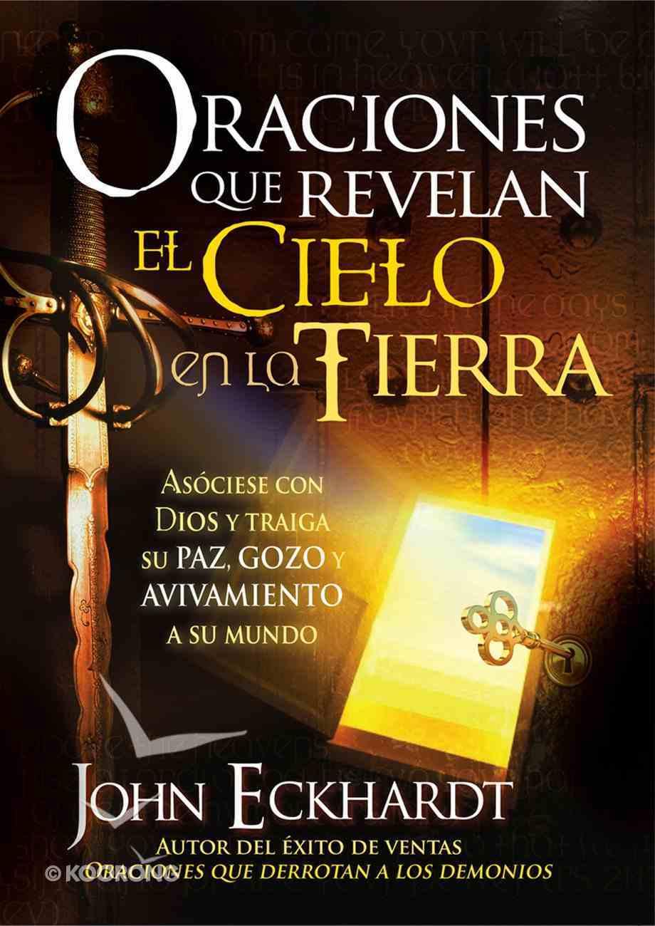 Oraciones Que Revelan El Cielo En La Tierra (Spanish) (Spa) (Prayers That Reveal The Heaven On Earth) eBook