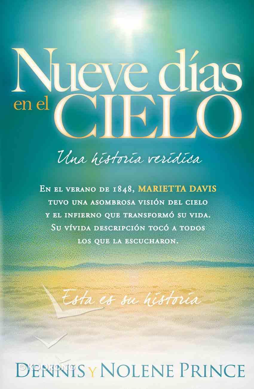 Nueve Dias En El Cielo: Una Historia Veridica (Spanish) (Spa) (Nine Days In Heaven: A True Story) eBook