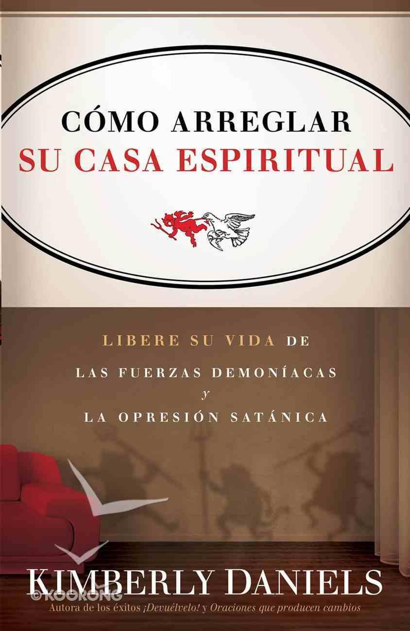 Como Arreglar Su Casa Espiritual (Spanish) (Spa) (How To Fix Your Spiritual House) eBook