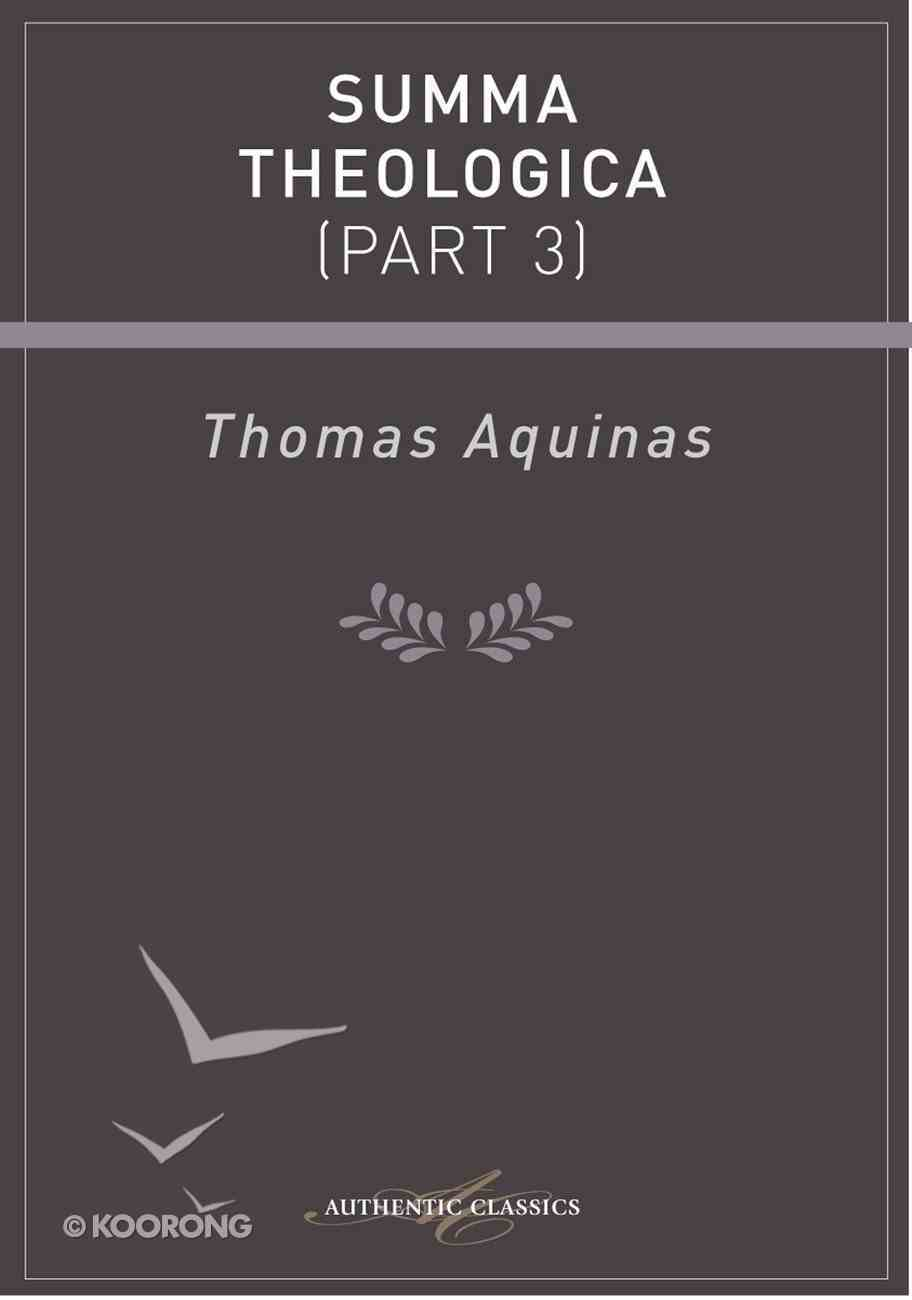 Summa Theologica (Part 3) (Authentic Digital Classics Series) eBook