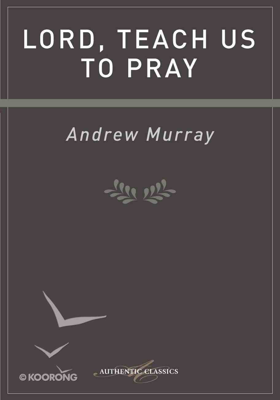 Lord, Teach Us to Pray (Authentic Digital Classics Series) eBook