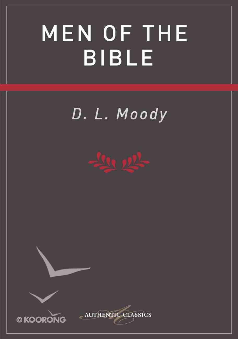 Men of the Bible (Authentic Digital Classics Series) eBook