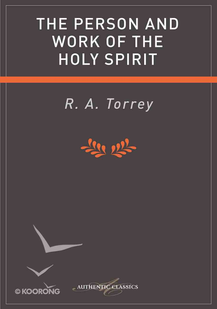 The Person and Work of the Holy Spirit (Authentic Digital Classics Series) eBook