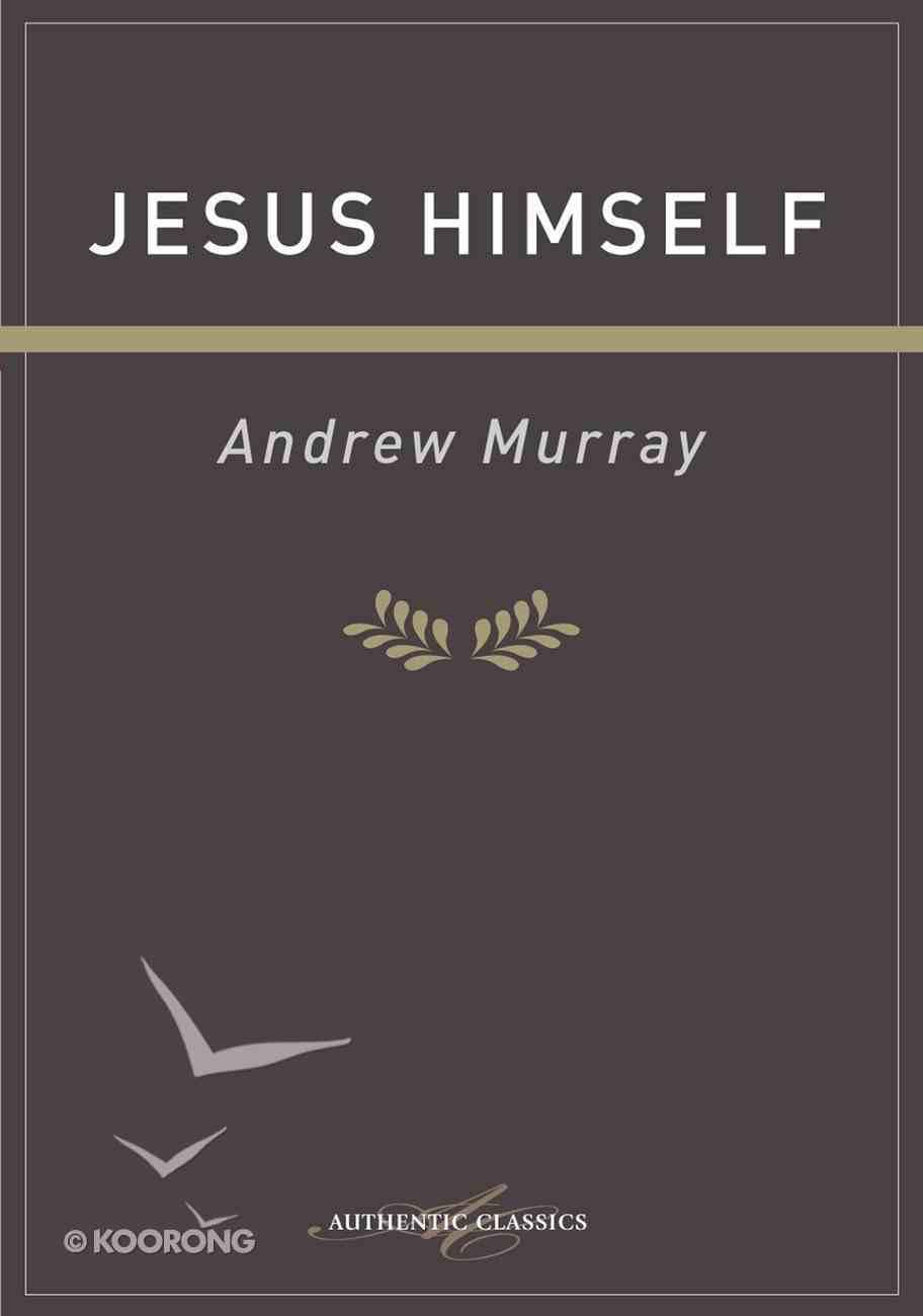 Jesus Himself (Authentic Digital Classics Series) eBook