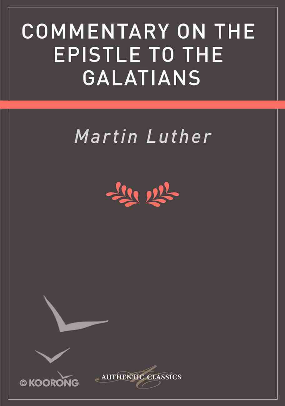 Commentary on the Epistle to the Galatians (Authentic Digital Classics Series) eBook