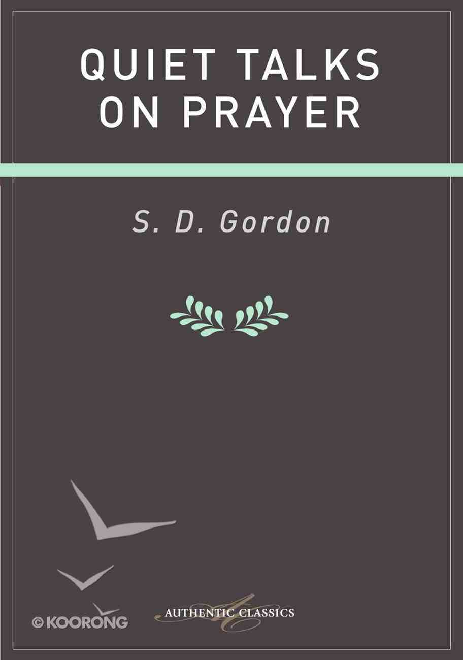 Quiet Talks on Prayer (Authentic Digital Classics Series) eBook