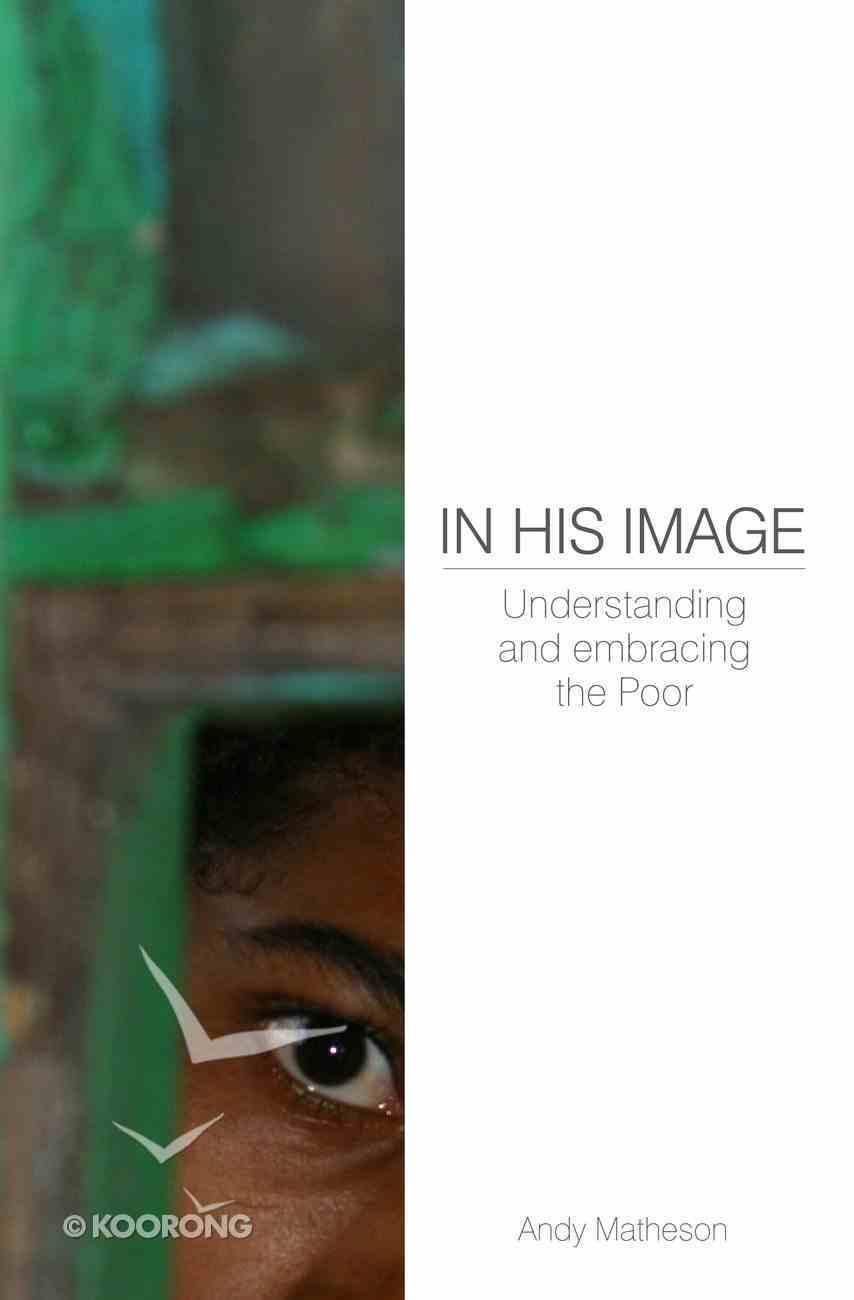 In His Image: Understanding and Embracing the Poor eBook