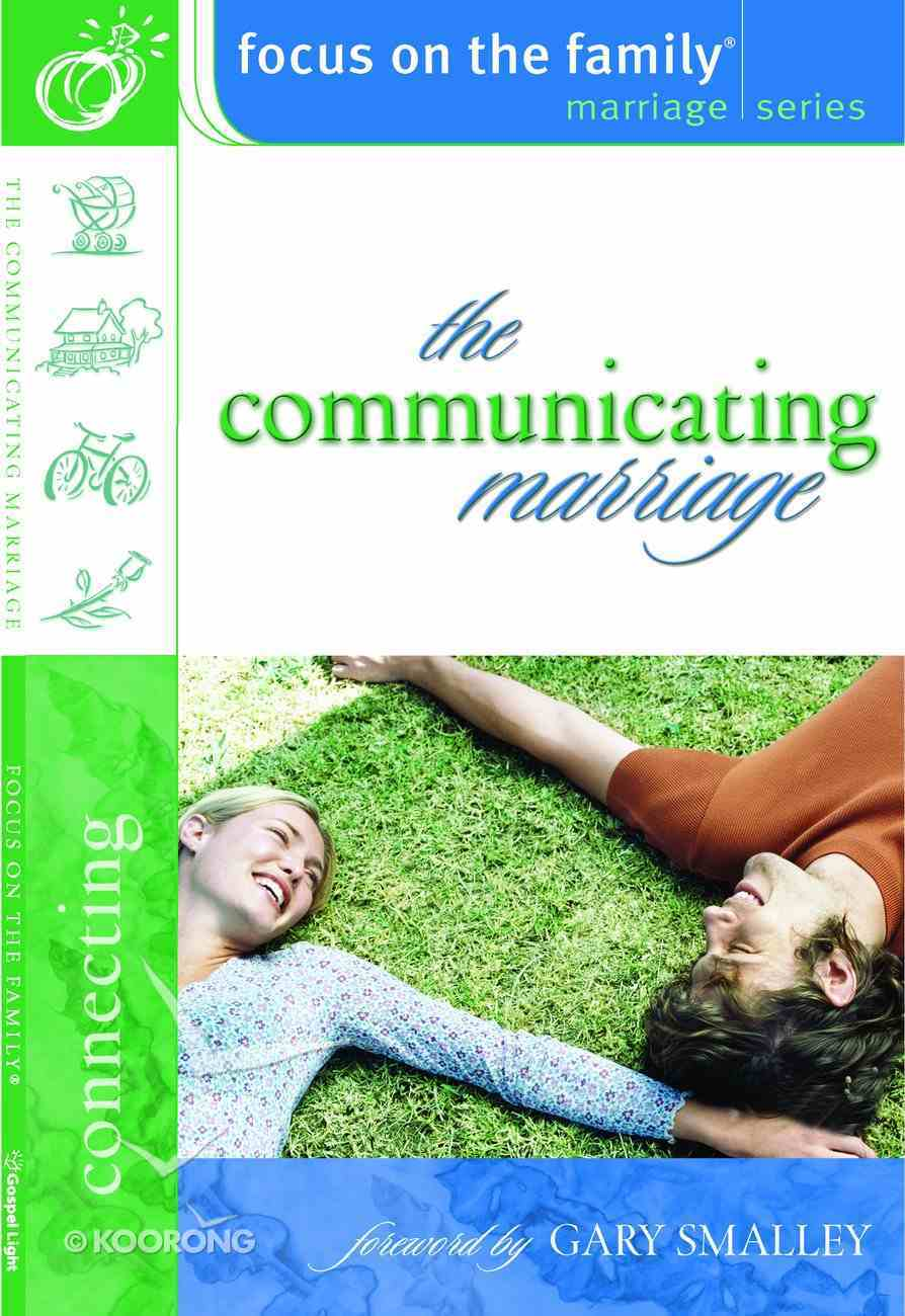The Communicating Marriage (Connecting) (Focus On The Family Marriage Series) Paperback