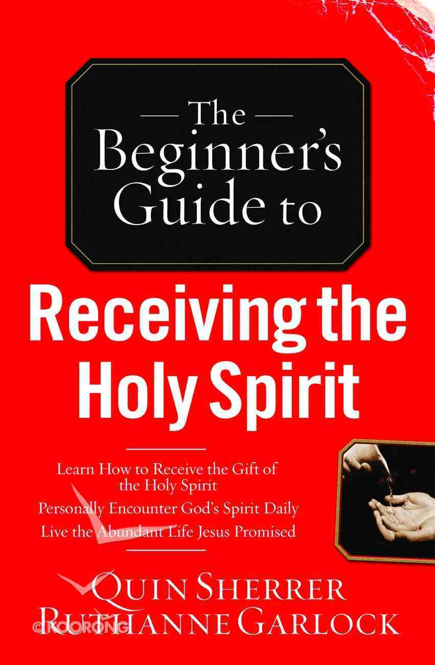 The Beginner's Guide to Receiving the Holy Spirit Paperback