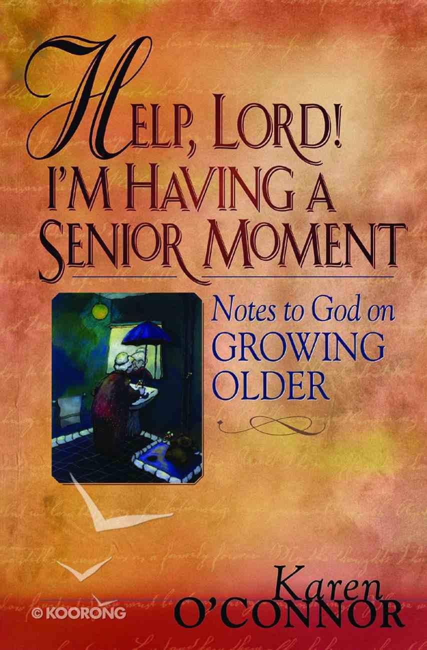 Help, Lord! I'm Having a Senior Moment Paperback