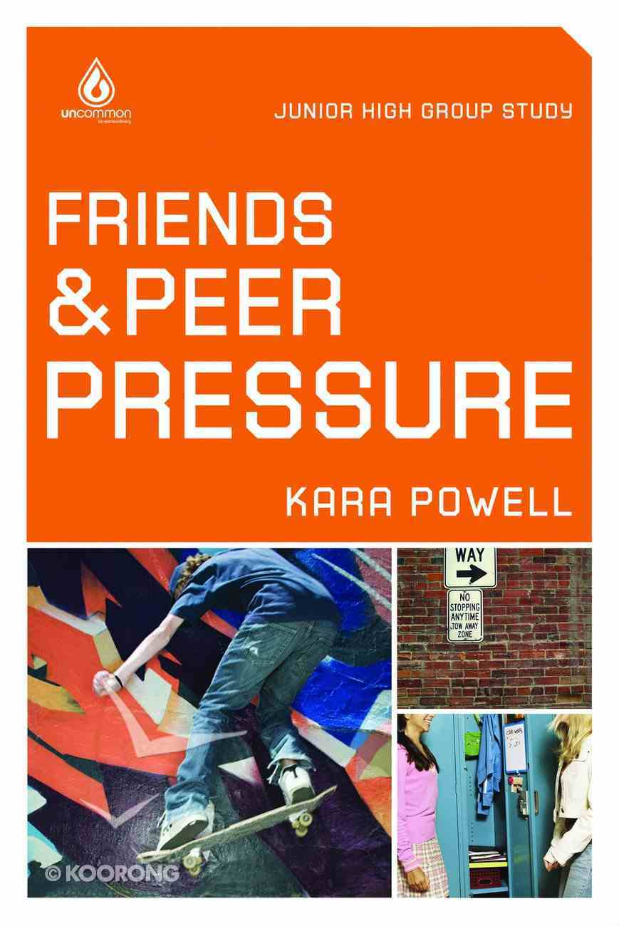 Friends & Peer Pressure (Junior High) (Uncommon Youth Ministry Series) Paperback