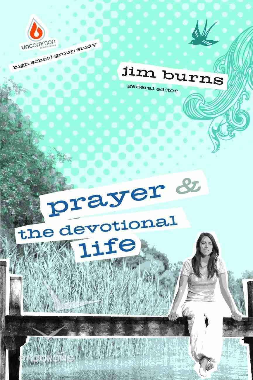 Prayer & the Devotional Life (High School) (Uncommon Youth Ministry Series) Paperback