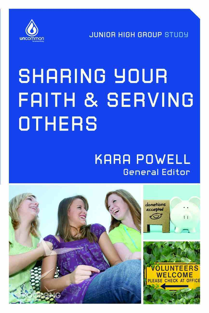 Sharing Your Faith and Serving Others (Uncommon Youth Ministry Series) Paperback