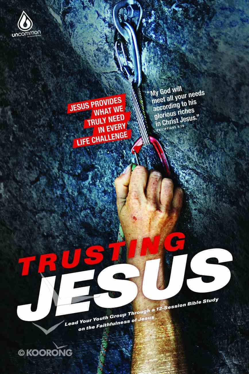 Trusting Jesus (Bible Study Elective) (Uncommon Youth Ministry Series) Paperback