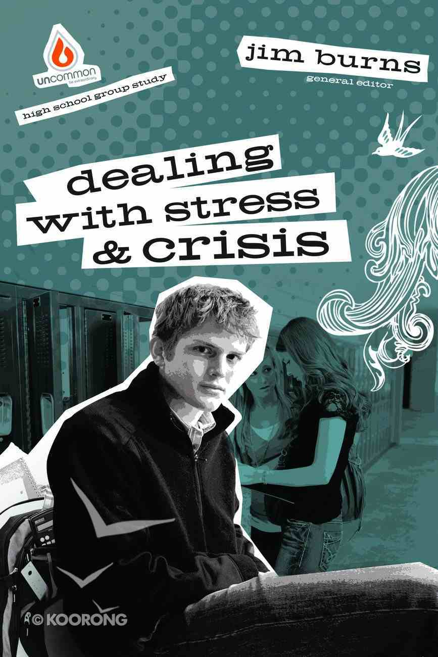 Dealing With Stress & Crisis (High School) (Uncommon Youth Ministry Series) Paperback