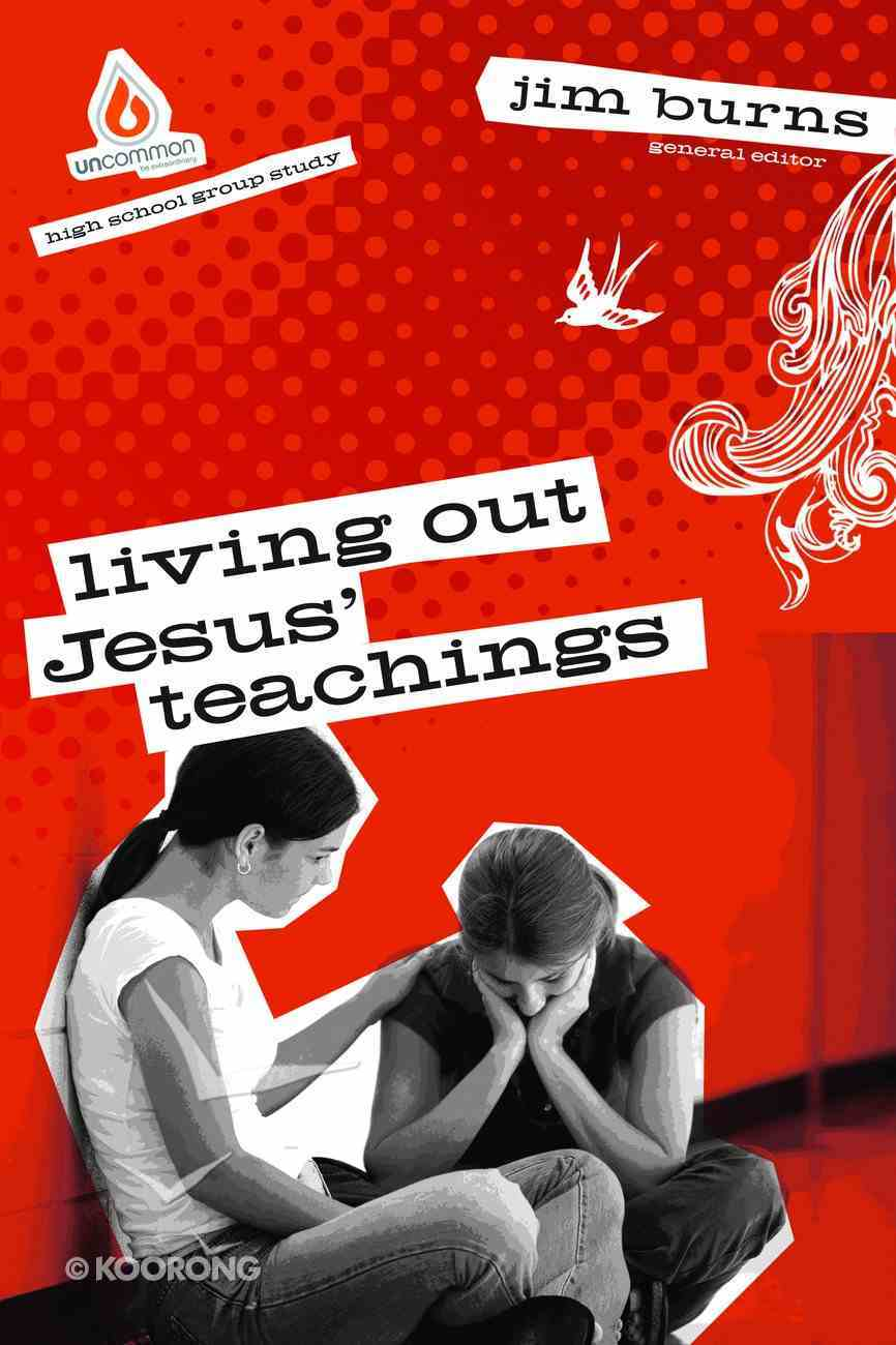 Living Out Jesus' Teachings (Uncommon Youth Ministry Series) Paperback