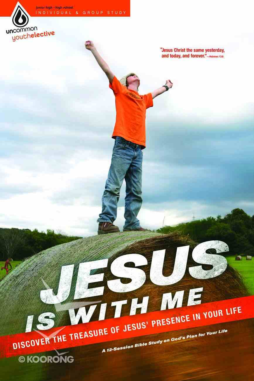 Jesus is With Me (Bible Study Elective) (Uncommon Youth Ministry Series) Paperback