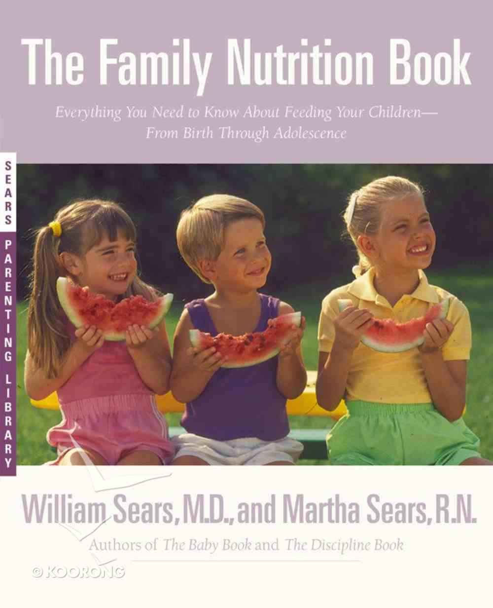 The Family Nutrition Book (Sears Parenting Library Series) Paperback