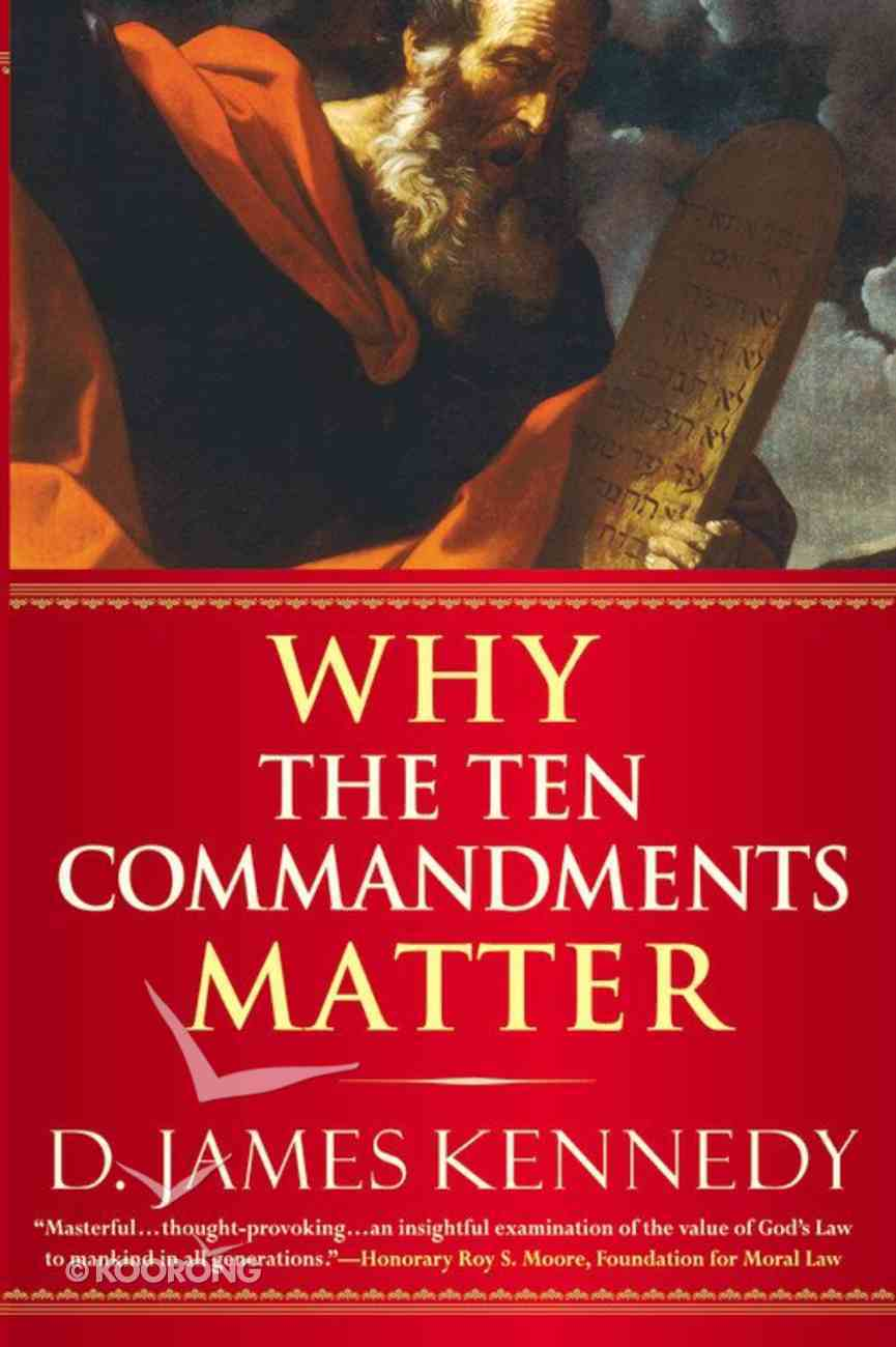 Why the Ten Commandments Matter Paperback