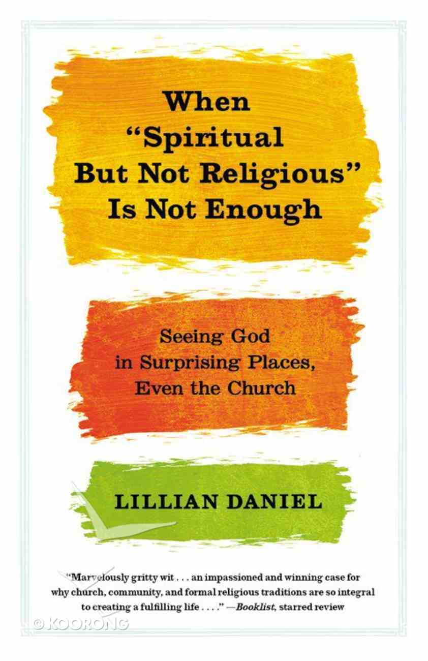 """When """"Spiritual But Not Religious"""" is Not Enough Paperback"""