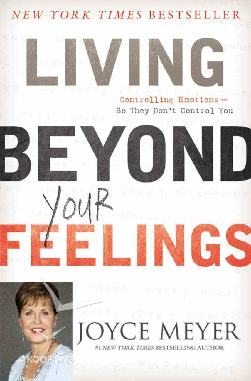 Living Beyond Your Feelings: Controlling Emotions So They Dont Control You Paperback