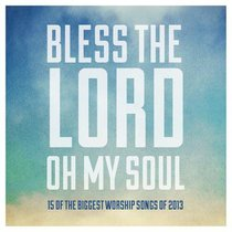 Album Image for Bless the Lord Oh My Soul: 15 of the Biggest Worship Songs of 2013 - DISC 1