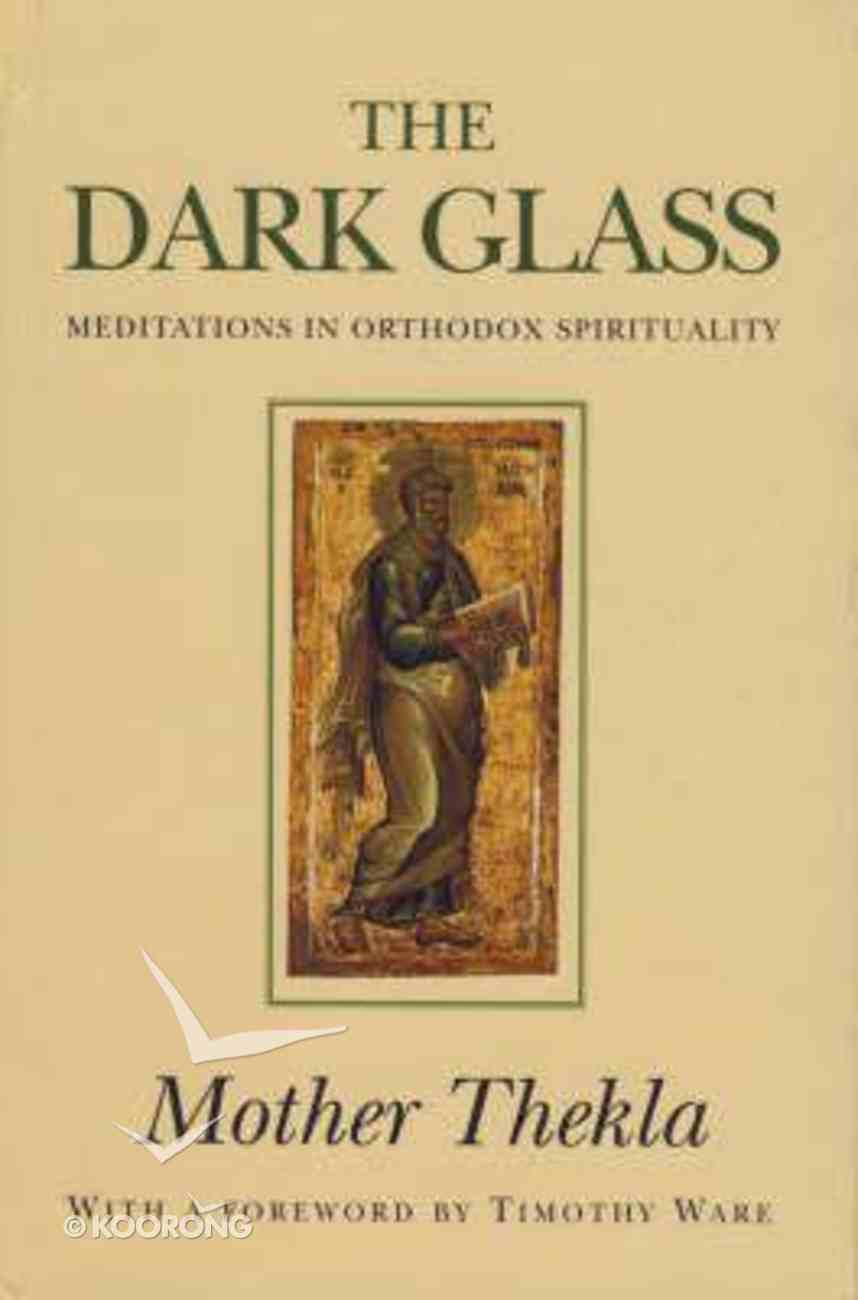 The Dark Glass: Meditations in Orthodox Spirituality Paperback