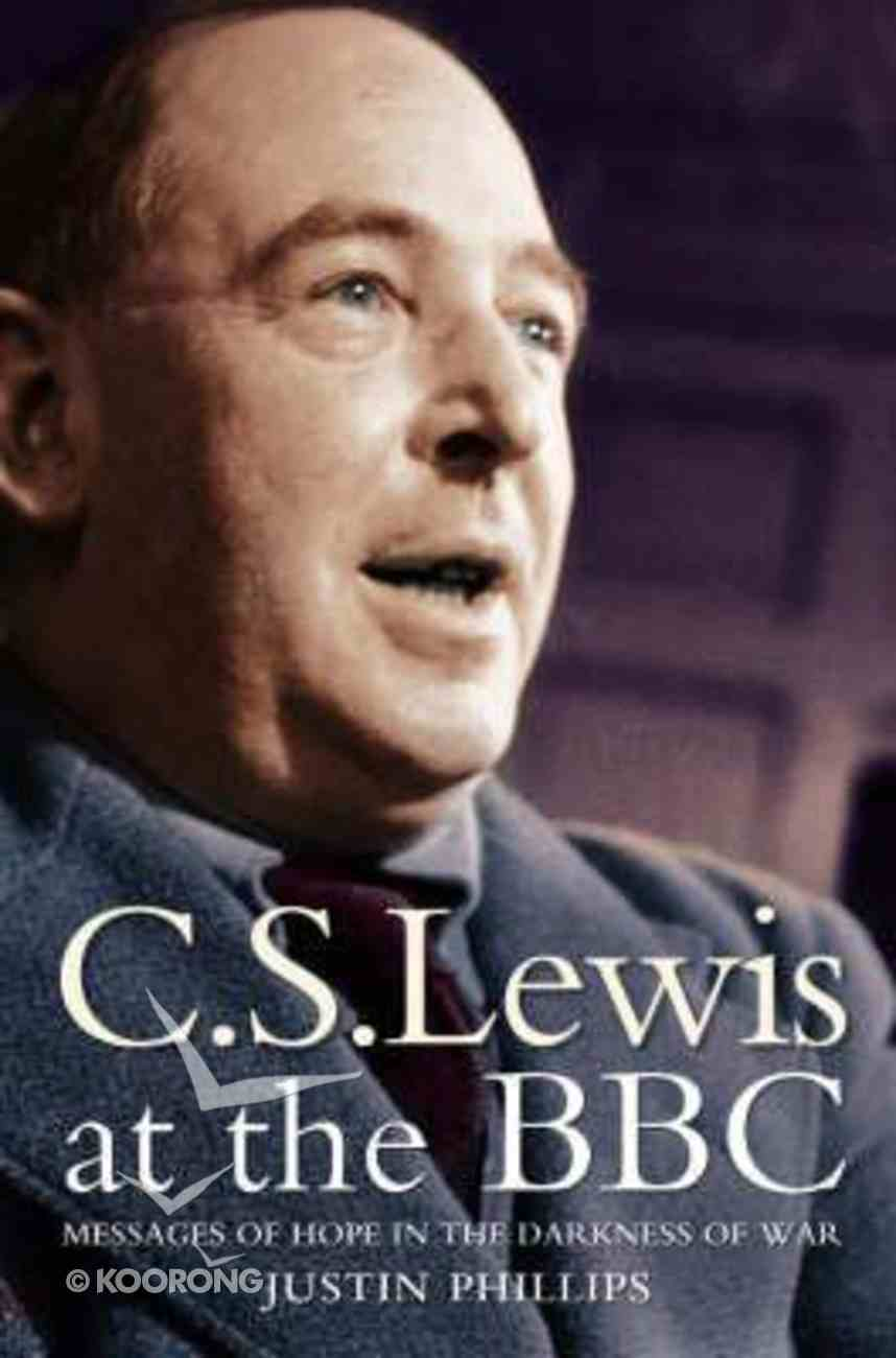 Lewis At the Bbc: Messages of Hope in the Darkness of War Paperback