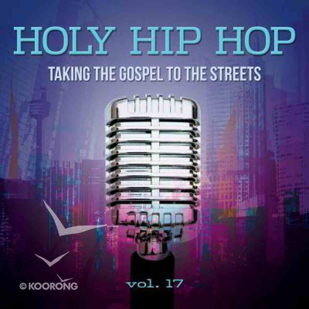 Holy Hip Hop #17: Taking the Gospel to the Streets CD