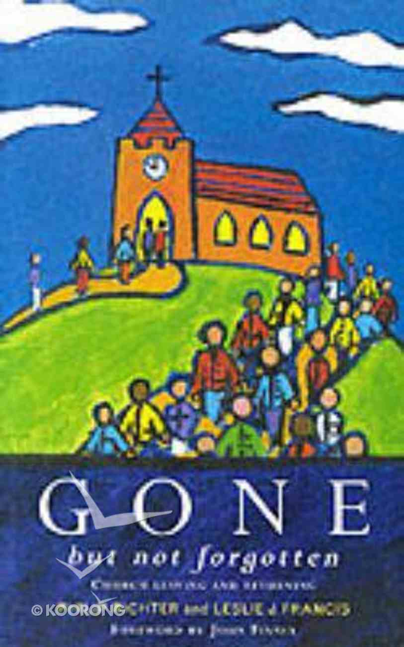Gone But Not Forgotten Church Leaving and Returning Paperback