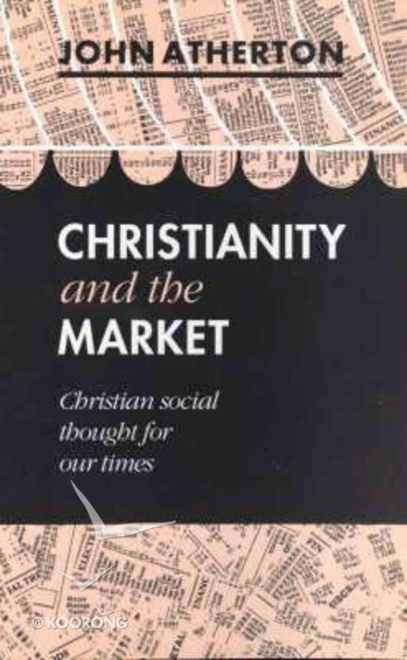 Christianity & the Market: Christian Social Thought For Our Times Paperback