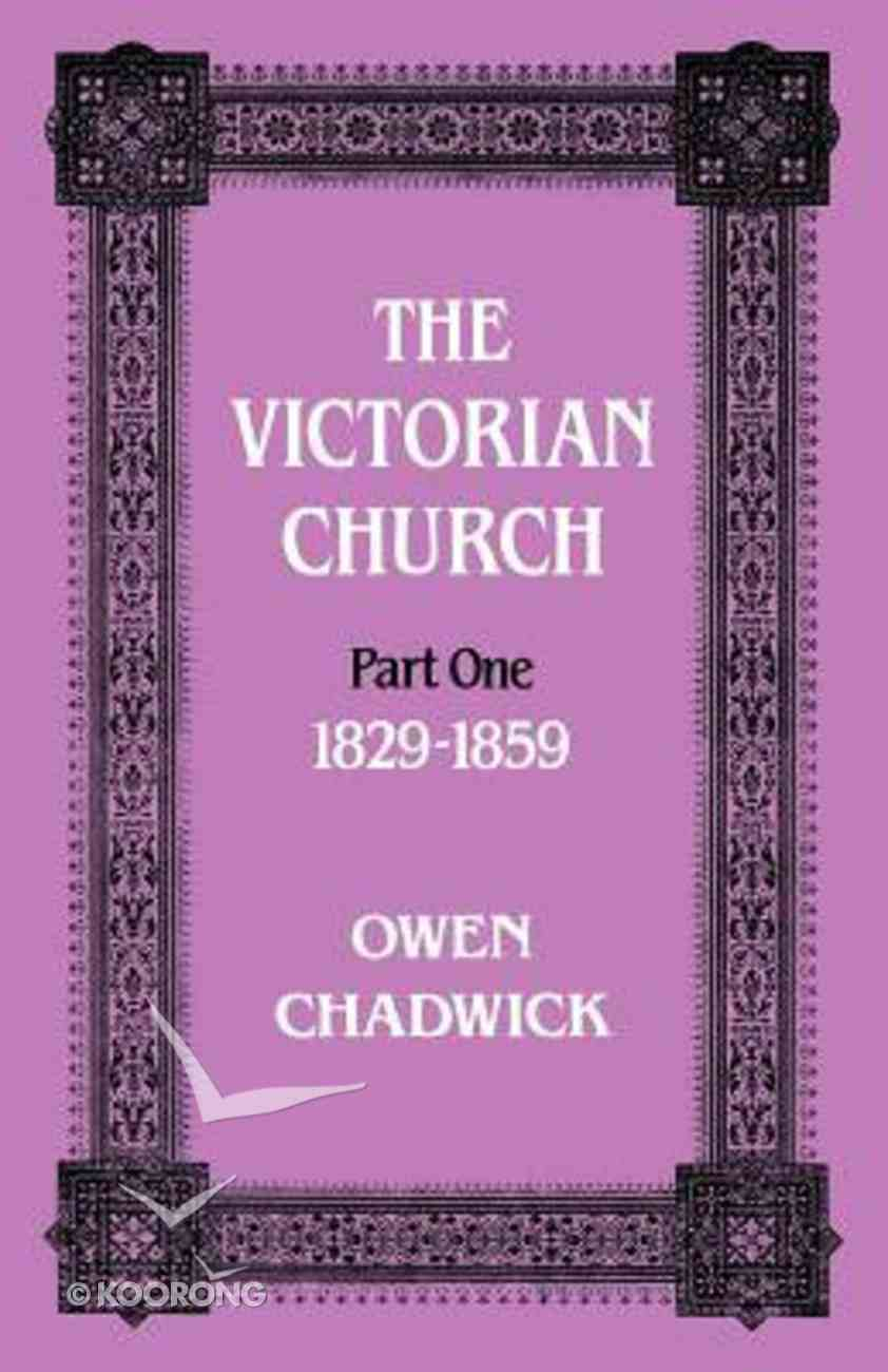 The Victorian Church, Part 1, 1829-1859 Paperback