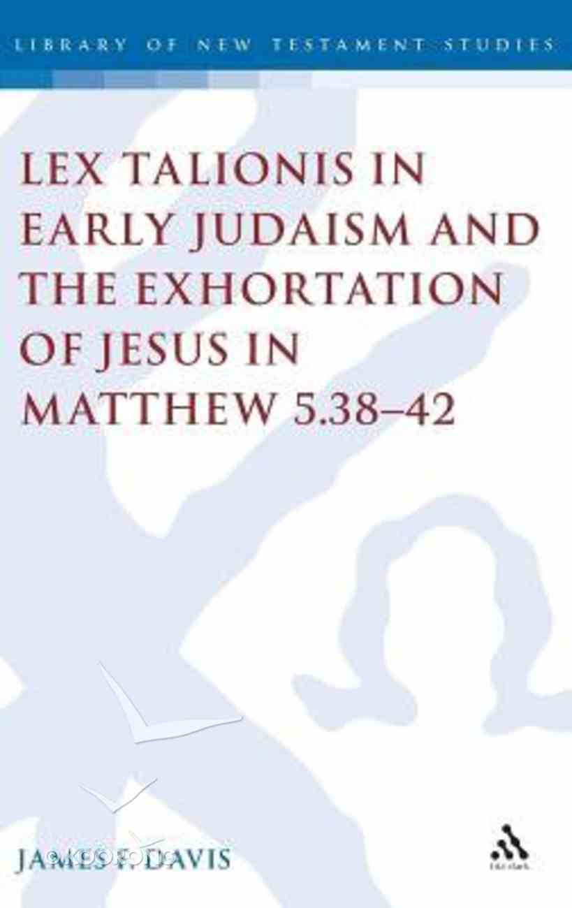 Lex Talionis in Early Judaism and the Exhortation of Jesus in Matthew 5: 38-42 (Journal For The Study Of The New Testament Supplement Series) Hardback