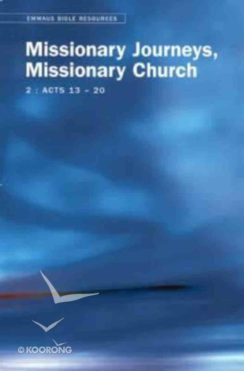 Missionary Journeys, Missionary Church (Emmaus Bible Resources Series) Paperback