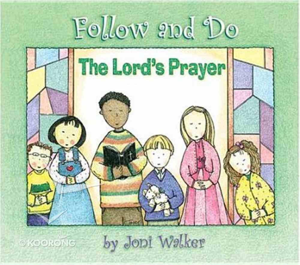 The Lord's Prayer (Follow And Do Series) Hardback