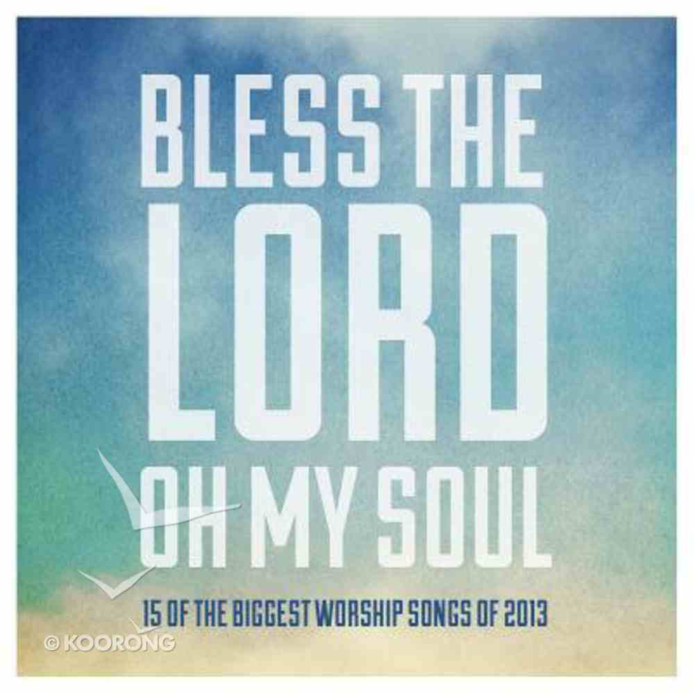 Bless the Lord Oh My Soul: 15 of the Biggest Worship Songs of 2013 CD