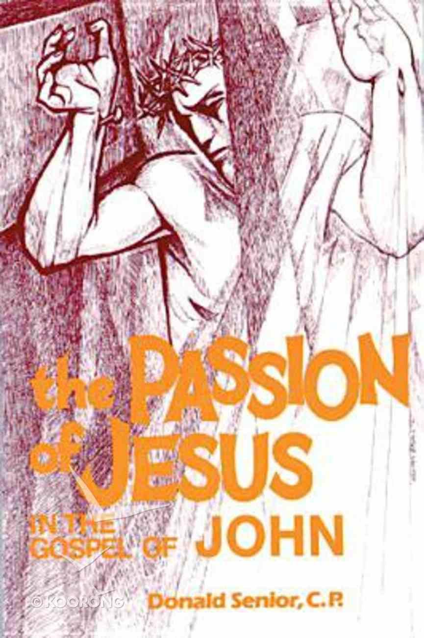 The Passion of Jesus in the Gospel of John Paperback