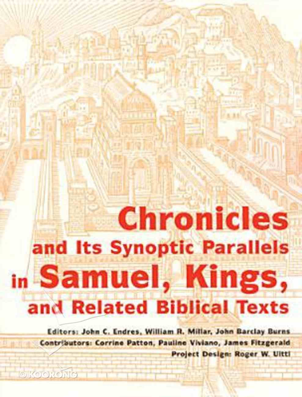 Chronicles and Its Synoptic Parallels in Samuel, Kings, and Related Biblical Texts Paperback