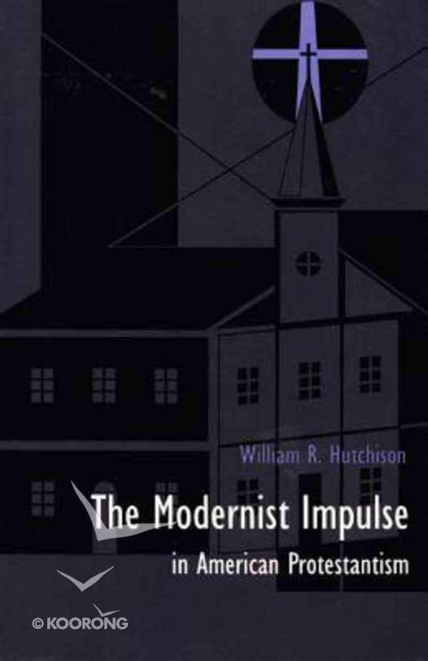 Modernist Impulse in American Protestantism Paperback