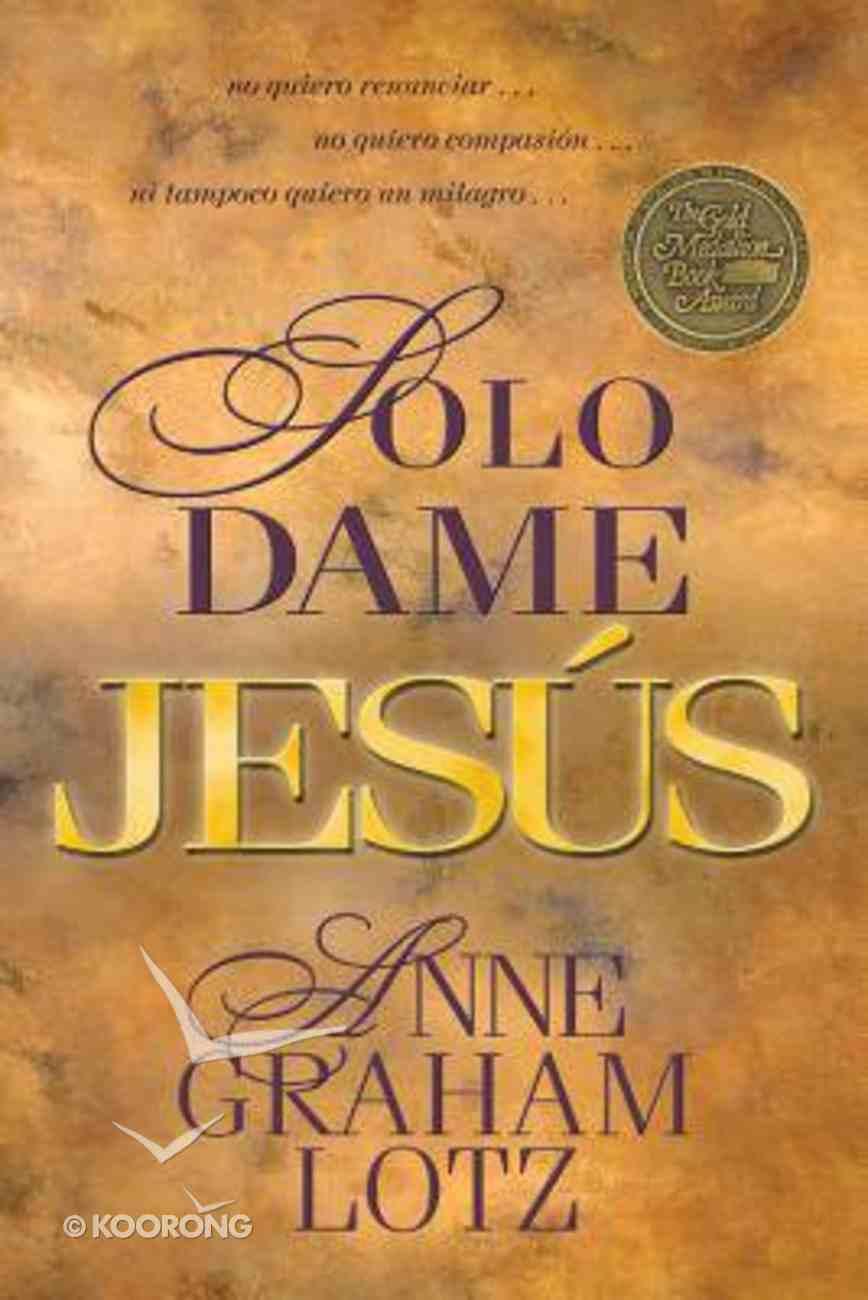 Solo Dame Jesus (Just Give Me Jesus) Paperback