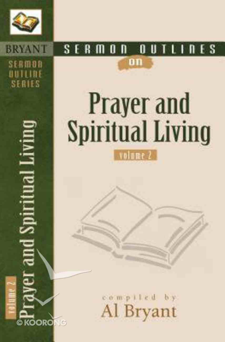 Prayer and Spiritual Living (Volume 2) (Bryant Sermon Outline Series) Paperback