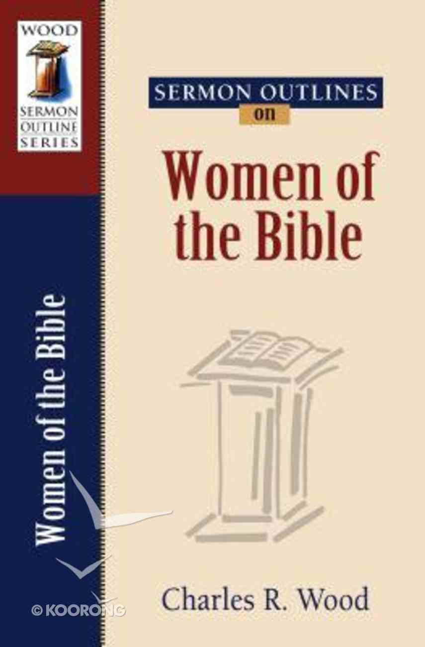 Women of the Bible (Wood Sermon Outline Series) Paperback