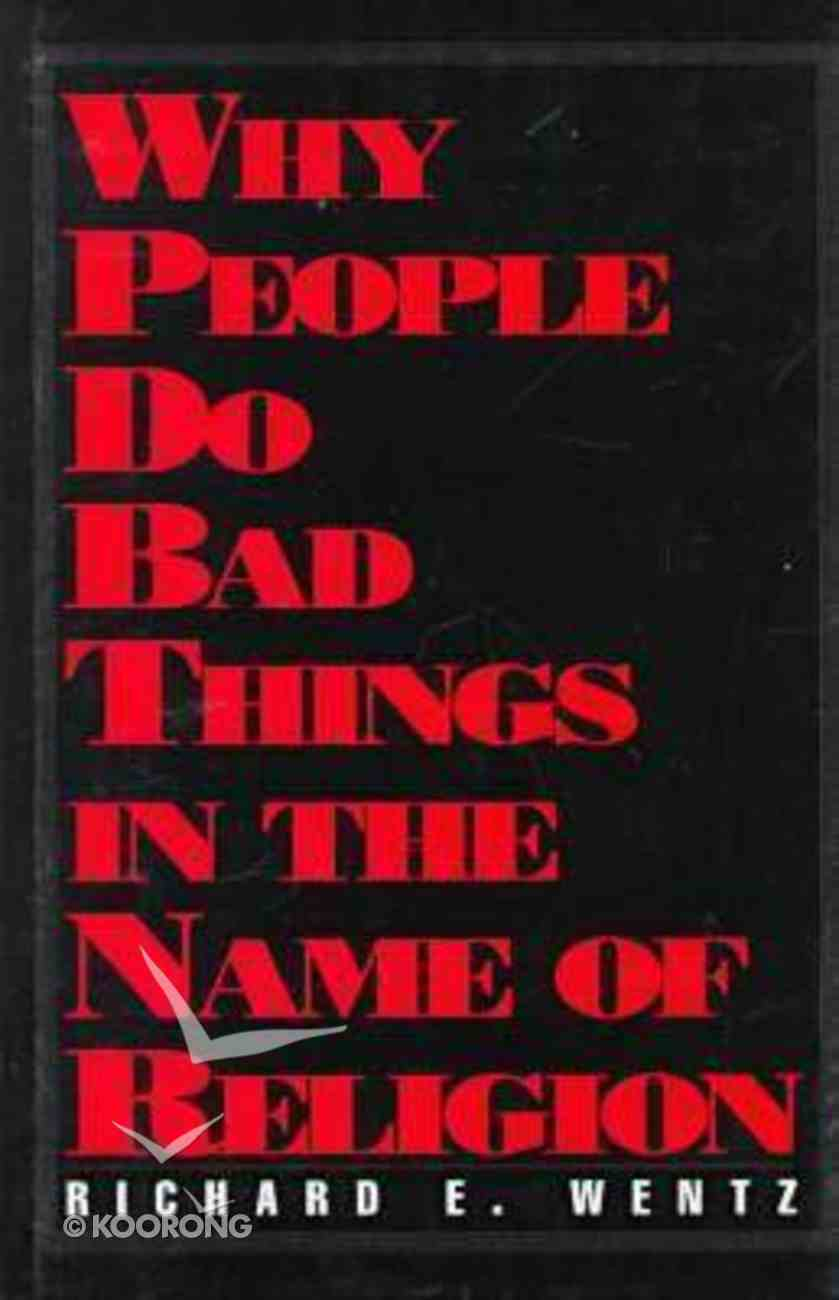 Why People Do Bad Things in the Name of Religion Hardback