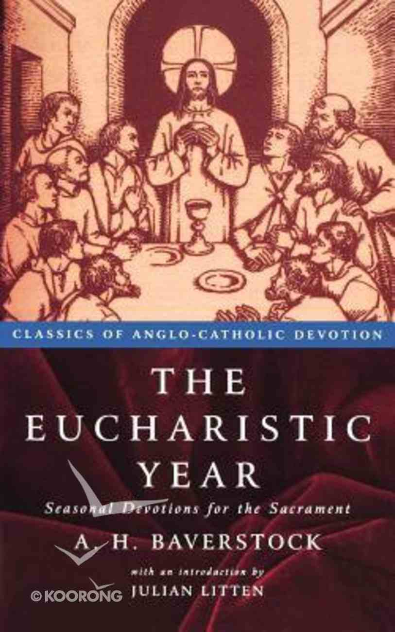 The Eucharistic Year (Classics Of Anglo-catholic Devotions Series) Paperback