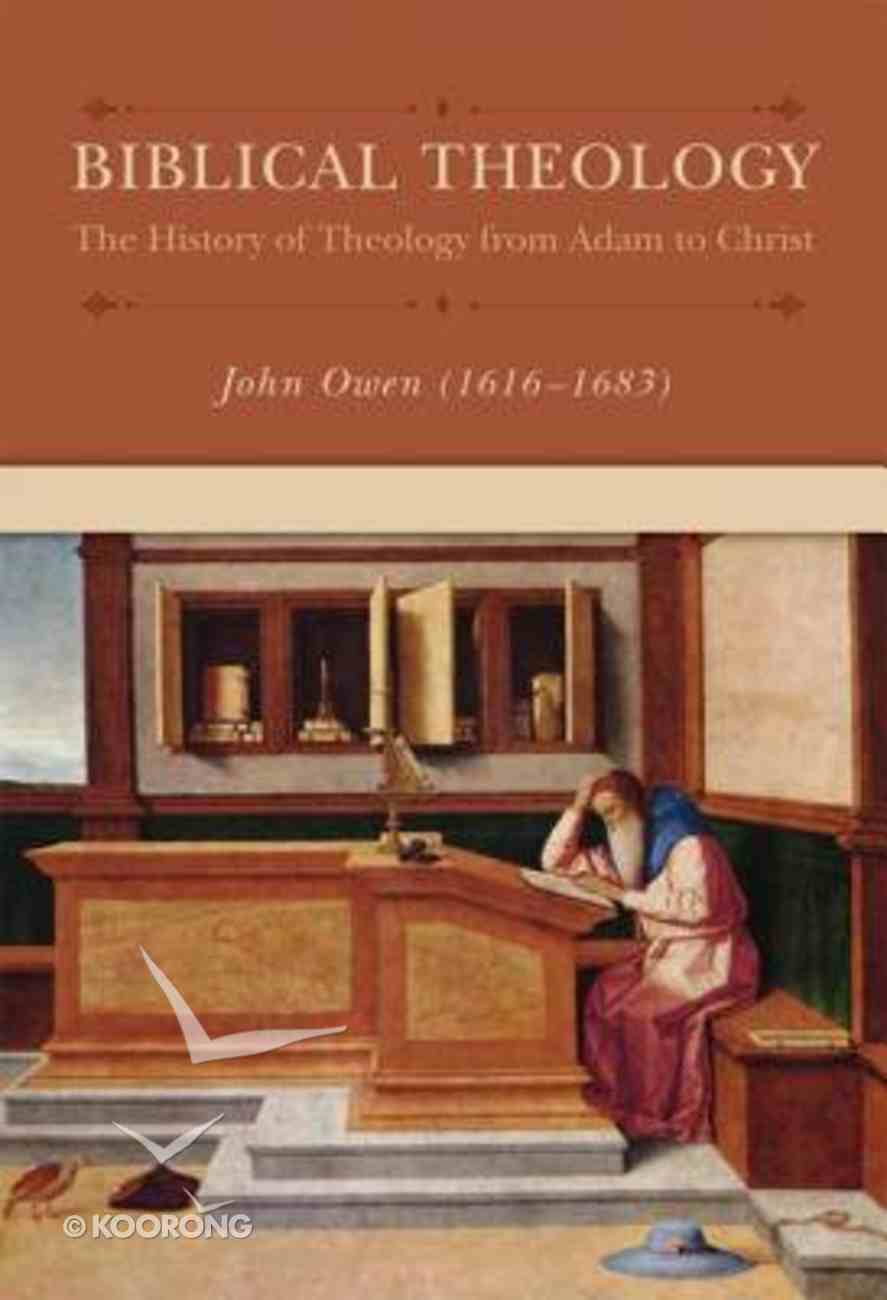 Biblical Theology: The History of Theology From Adam to Christ Hardback