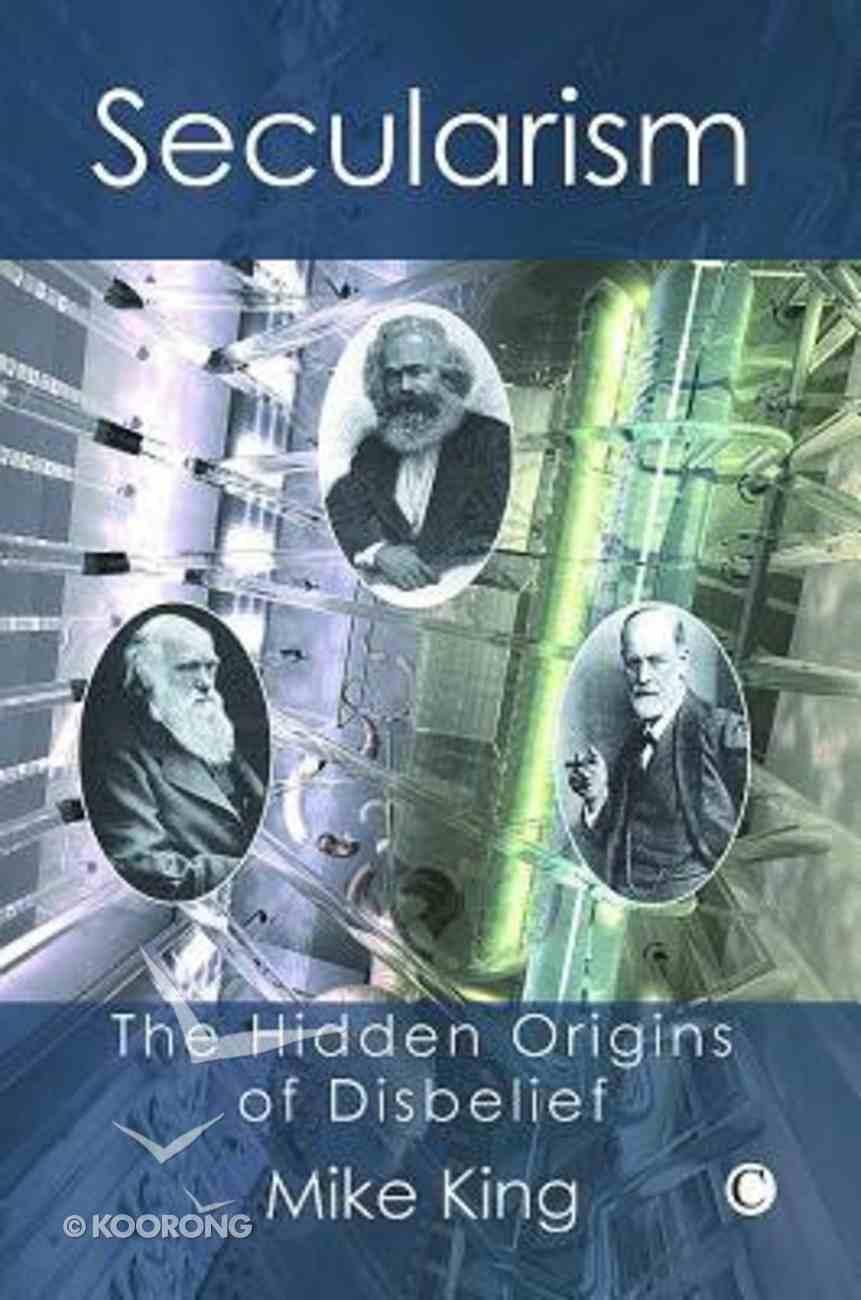 Secularism: The Hidden Origins of Disbelief Paperback