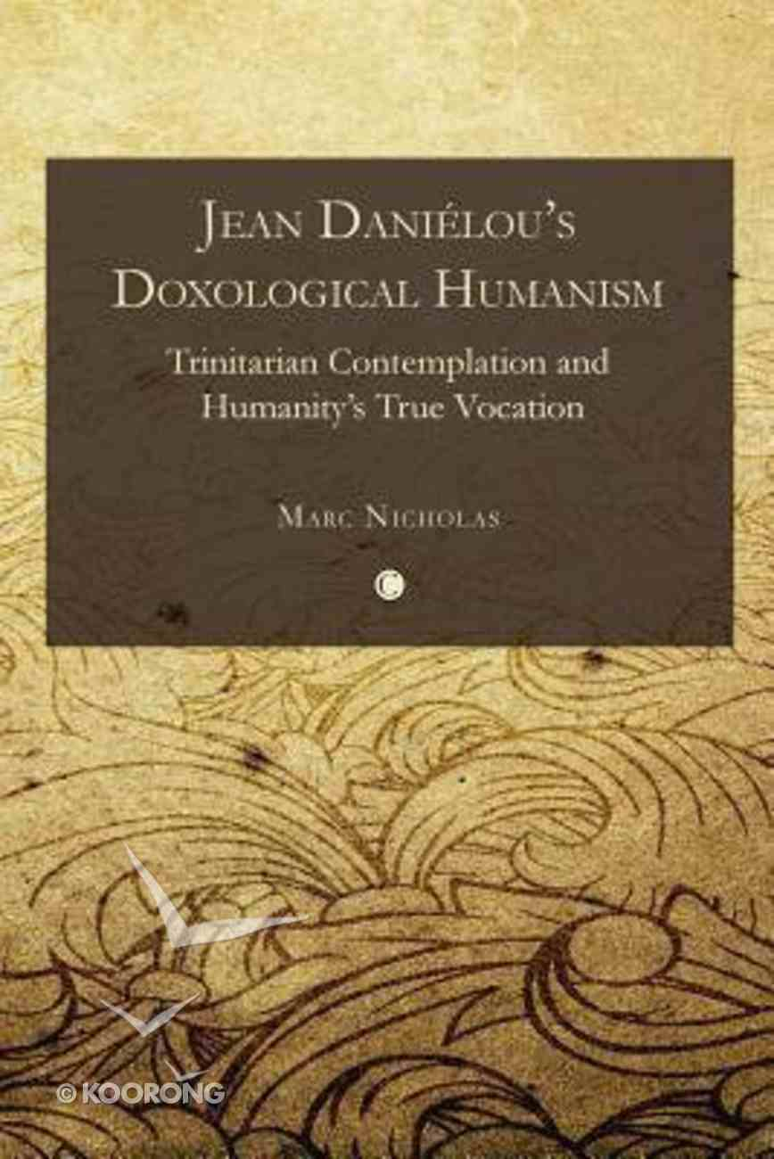 Jean Danielou's Doxological Humanism Paperback