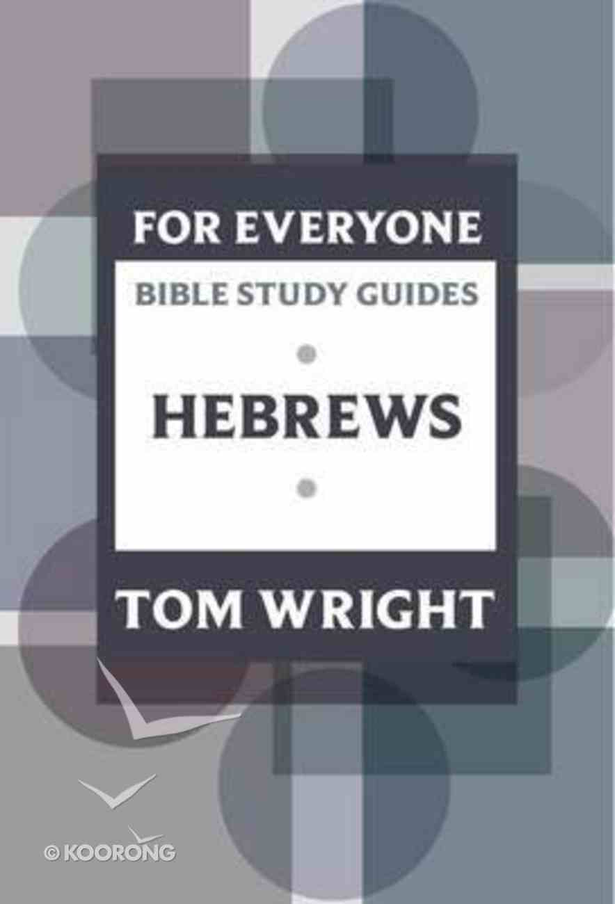 Hebrews (N.t Wright For Everyone Bible Study Guide Series) Paperback