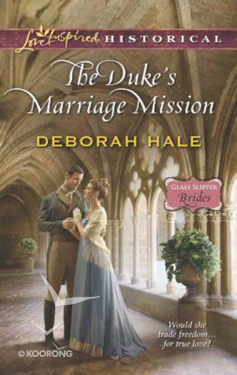 The Duke's Marriage Mission (Glass Slipper Brides) (Love Inspired Series Historical) Mass Market
